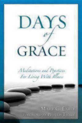 Days of Grace: Meditation and Practices for Living with Illness (Paperback)