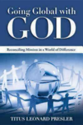 Going Global with God: Reconciling Mission in a World of Difference (Paperback)
