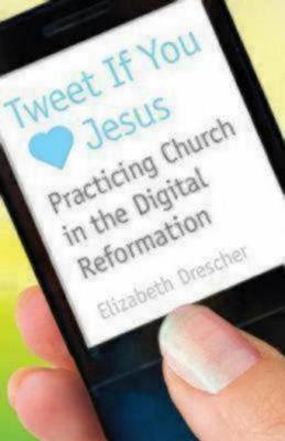 Tweet If You [Heart] Jesus: Practicing Church in the Digital Reformation (Paperback)