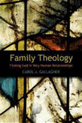 Family Theology: Finding God in Very Human Relationships (Paperback)