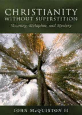 Christianity Without Superstition: Meaning, Metaphor, and Mystery (Paperback)