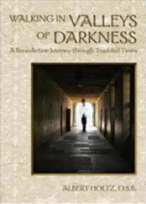 Walking in Valleys of Darkness: A Benedictine Journey through Troubled Times (Paperback)
