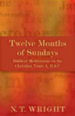 Twelve Months of Sundays: Biblical Meditations on the Christian Years A, B and C (Paperback)
