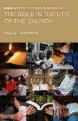 The Bible in the Life of the Church - Canterbury Studies in Anglicanism (Paperback)