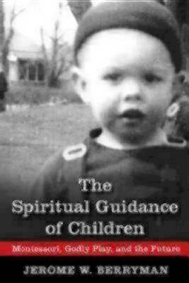The Spiritual Guidance of Children: Montessori, Godly Play, and the Future (Paperback)