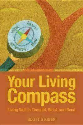 Your Living Compass: Living Well in Thought, Word, and Deed (Paperback)