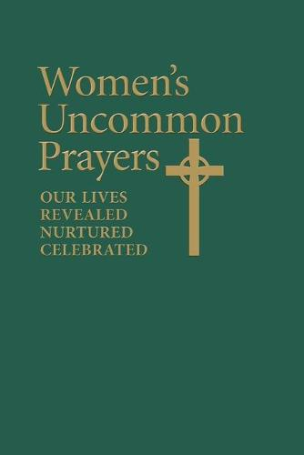 Women's Uncommon Prayers: Our Lives Revealed, Nurtured, Celebrated (Paperback)
