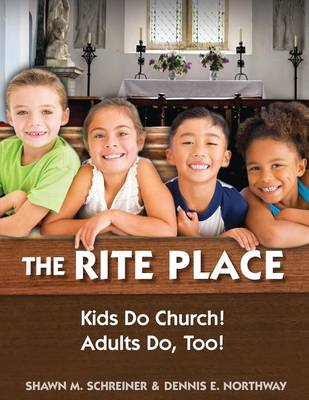 The Rite Place: Kids Do Church! Adults Do Too! (Paperback)