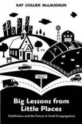 Big Lessons from Little Places: Faithfulness and the Future in Small Congregations (Paperback)