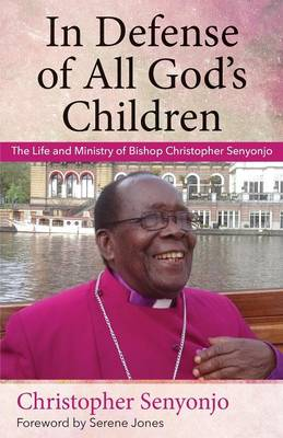 In Defense of All God's Children: The Life and Ministry of Bishop Christopher Senyonjo (Paperback)