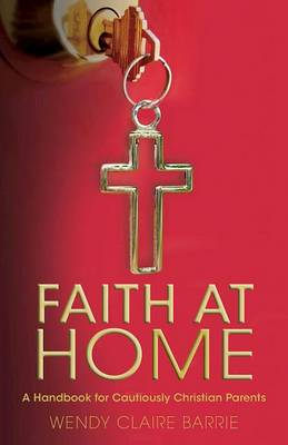 Faith at Home: A Handbook for Cautiously Christian Parents (Paperback)