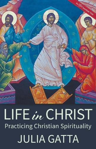 Life in Christ: Practicing Christian Spirituality (Paperback)