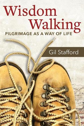 Wisdom Walking: Pilgrimage as a Way of Life (Paperback)