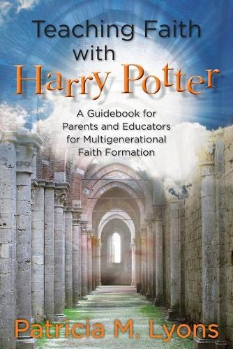 Teaching Faith with Harry Potter: A Guidebook for Parents and Educators for Multigenerational Faith Formation (Paperback)