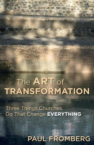 The Art of Transformation: Three Things Churches Do That Change Everything (Paperback)