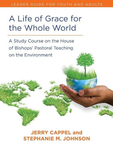 Life of Grace for the Whole World, Leader's Guide: A Study Course on the House of Bishops' Pastoral Teaching on the Environment - Study Course on the House of Bishops' Pastoral Teaching on t (Paperback)