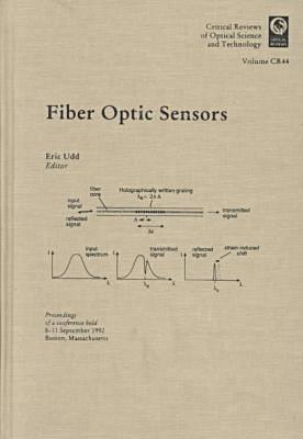 Fiber Optic Sensors: Proceedings of a Conference Held 8-11 September 1992, Boston, Massachusetts - Critical Reviews v. CR44 (Hardback)