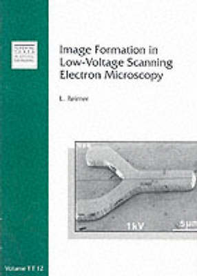 Image Formation in Low-Voltage Scanning Electron Microscopy - Tutorial Texts v. TT 12 (Paperback)