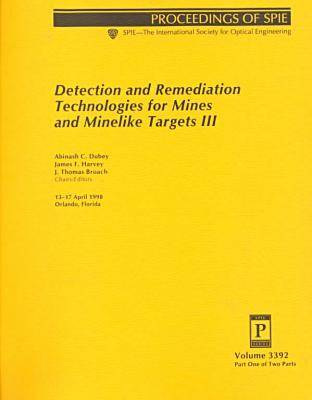Detection and Remediation Technologies for Mines and Minelike Targets III - Proceedings of SPIE Vol 3392 (Paperback)