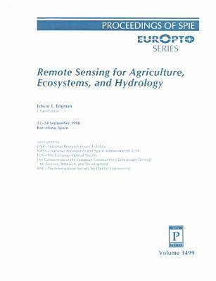 Remote Sensing for Agriculture, Ecosystems and Hydrology: Papers Presented at the EOS/SPIE Remote Sensing Symposium, 22/24 September 1998, Barcelona, Spain (Proceedings of SPIE) (Paperback)