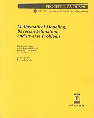 Mathematical Modeling, Bayesian Estimation, and Inverse Problems - Proceedings of SPIE 3816 (Paperback)