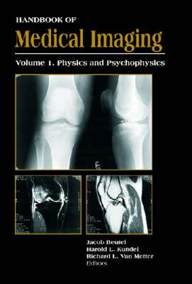 Handbook of Medical Imaging: Handbook of Medical Imaging Physics and Psychophysics v. PM79 (Hardback)