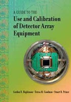 A Guide to the Use and Calibration of Detector Array Equipment - Press Monograph (Paperback)