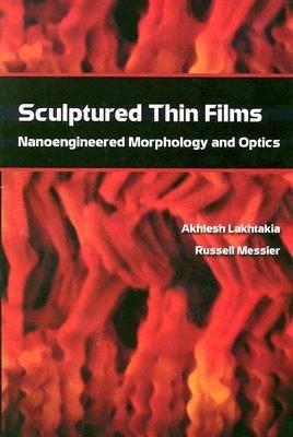 Sculptured Thin Films: Nanoengineered Morphology and Optics - Press Monograph (Hardback)