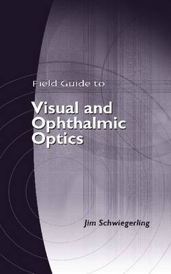 Field Guide to Visual and Ophthalmic Optics - Field Guide (Paperback)
