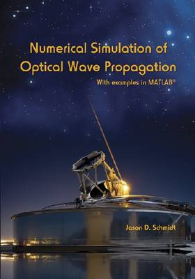 Numerical Simulation of Optical Wave Propagation: With Examples in MATLAB - Press Monograph (Paperback)