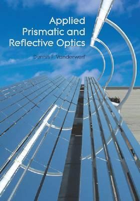 Applied Prismatic and Reflective Optics - Press Monograph (Paperback)