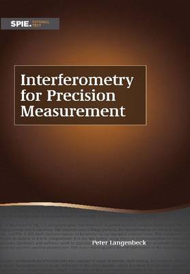 Interferometry for Precision Measurement - Tutorial Texts (Paperback)