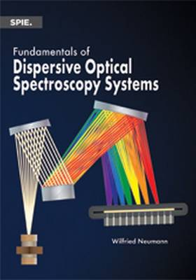 Fundamentals of Dispersive Optical Spectroscopy Systems - SPIE Press Monograpgh (Paperback)