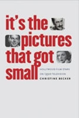 It's the Pictures That Got Small: Hollywood Film Stars on 1950s Television (Hardback)