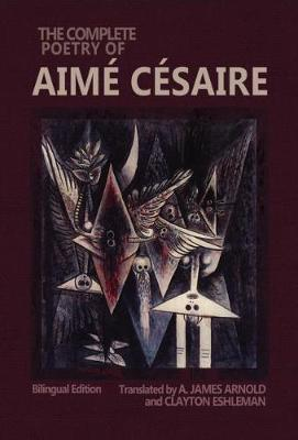 The Complete Poetry of Aime Cesaire: Bilingual Edition - Wesleyan Poetry Series (Hardback)