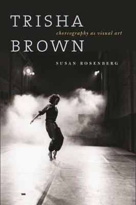 Trisha Brown: Choreography as Visual Art (1962-1987) (Hardback)
