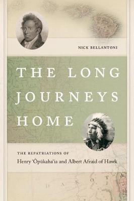 The Long Journeys Home: The Repatriations of Henry `Opukaha`ia and Albert Afraid of Hawk - The Driftless Connecticut Series & Garnet Books (Hardback)