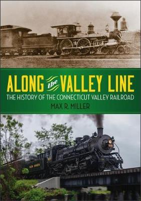 Along the Valley Line: The History of the Connecticut Valley Railroad - Garnet Books (Paperback)