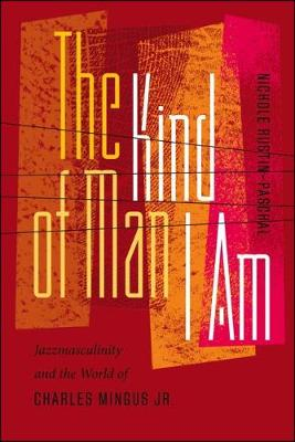 The Kind of Man I Am: Jazzmasculinity and the World of Charles Mingus Jr. - Music/Culture (Hardback)