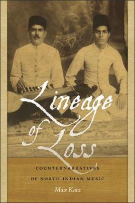 Lineage of Loss: Counternarratives of North Indian Music - Music/Culture (Hardback)