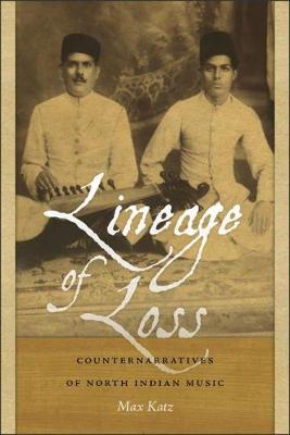 Lineage of Loss: Counternarratives of North Indian Music - Music/Culture (Paperback)
