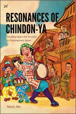 Resonances of Chindon-ya: Sounding Space and Sociality in Contemporary Japan - Music/Culture (Hardback)