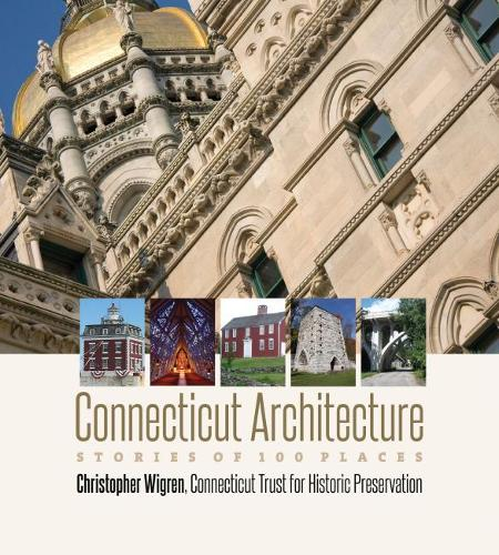 Connecticut Architecture: Stories of 100 Places - Garnet Books (Hardback)