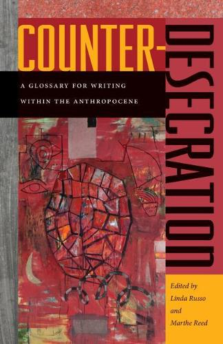 Counter-Desecration: A Glossary for Writing Within the Anthropocene (Hardback)