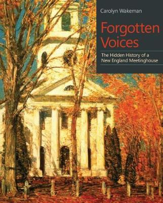 Forgotten Voices: The Hidden History of a New England Meetinghouse (Paperback)