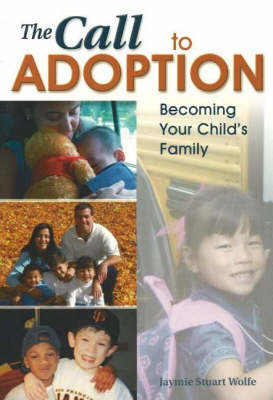 The Call to Adoption: Becoming Your Child's Family (Paperback)