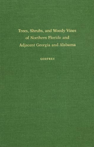 Trees, Shrubs and Woody Vines of Northern Florida and Adjacent Southern Georgia and Alabama (Hardback)