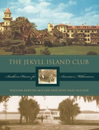 The Jekyll Island Club: Southern Haven for America's Millionaires (Hardback)