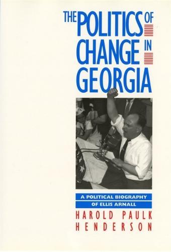 The Politics of Change in Georgia: Political Biography of Ellis Arnall (Hardback)