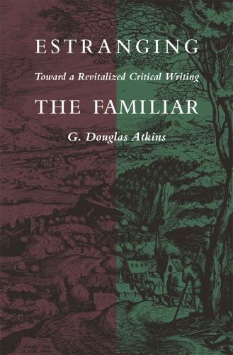 Estranging the Familiar: Toward a Revitalised Critical Writing (Paperback)